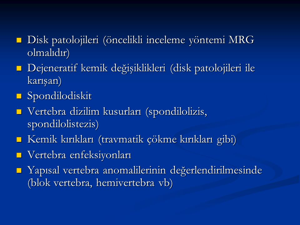 Disk patolojileri (öncelikli inceleme yöntemi MRG olmalıdır)