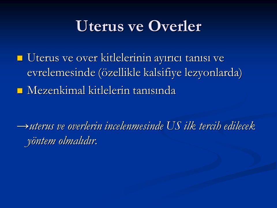 Uterus ve Overler Uterus ve over kitlelerinin ayırıcı tanısı ve evrelemesinde (özellikle kalsifiye lezyonlarda)