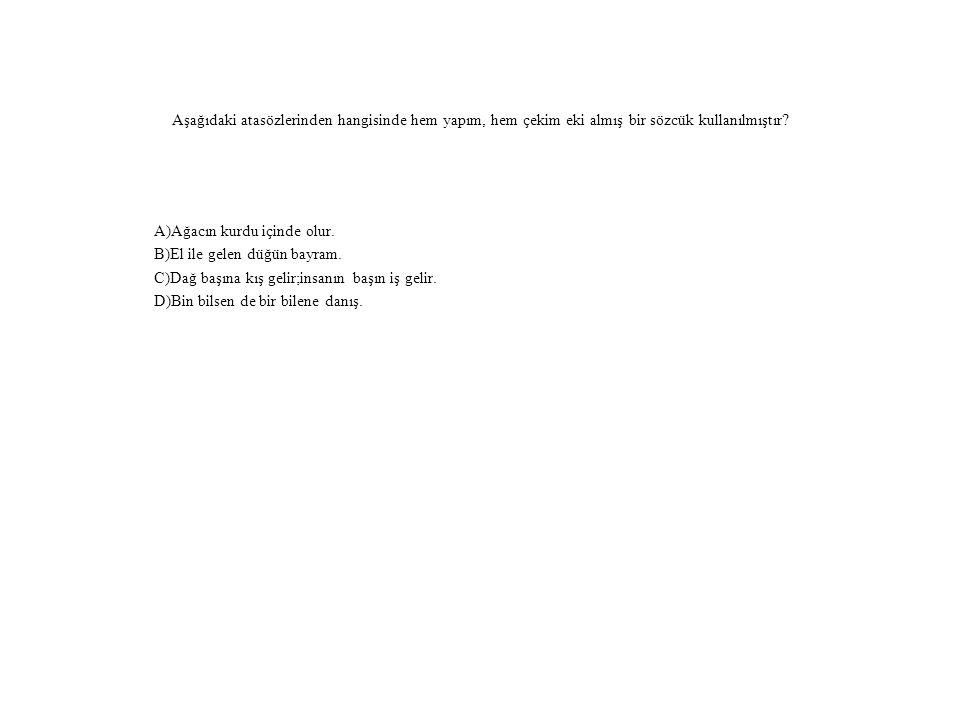 Aşağıdaki atasözlerinden hangisinde hem yapım, hem çekim eki almış bir sözcük kullanılmıştır