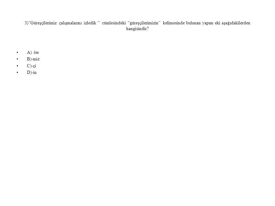 3) Güreşçilerimiz çalışmalarını izledik cümlesindeki güreşçilerimizin kelimesinde bulunan yapım eki aşağıdakilerden hangisindir