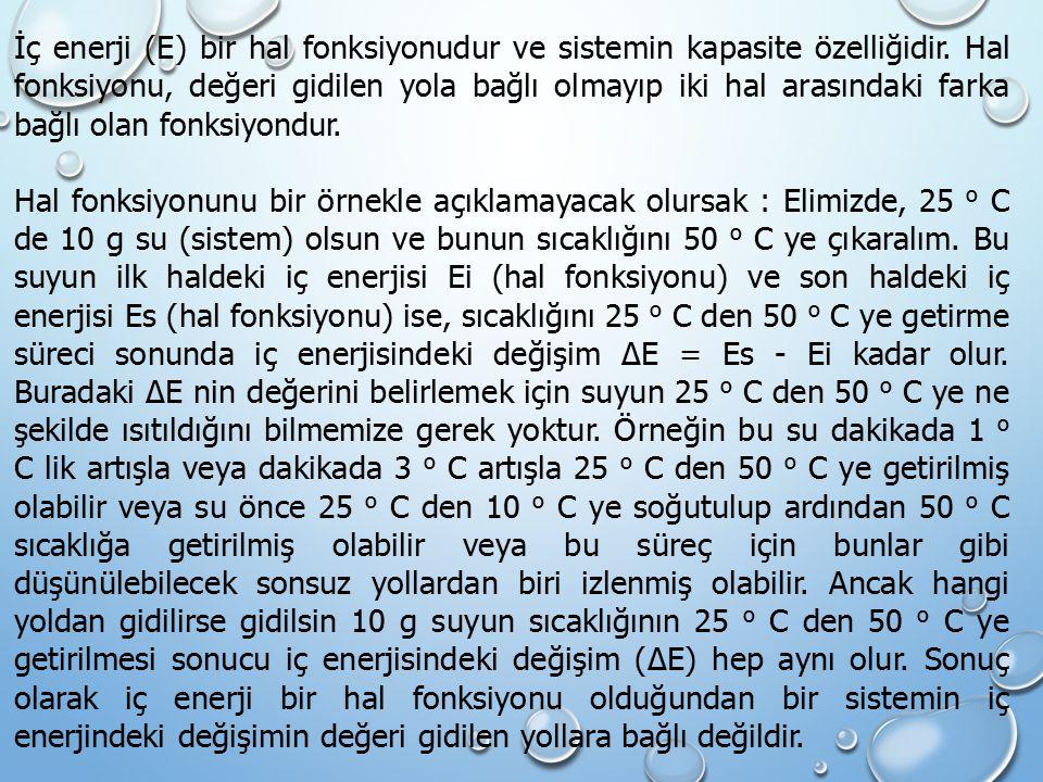 İç enerji (E) bir hal fonksiyonudur ve sistemin kapasite özelliğidir