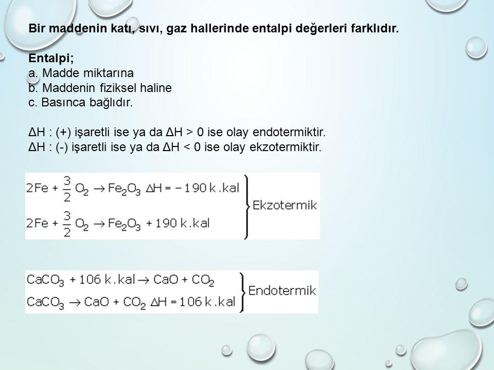 Bir maddenin katı, sıvı, gaz hallerinde entalpi değerleri farklıdır.