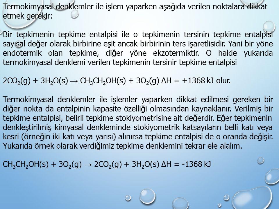 Termokimyasal denklemler ile işlem yaparken aşağıda verilen noktalara dikkat