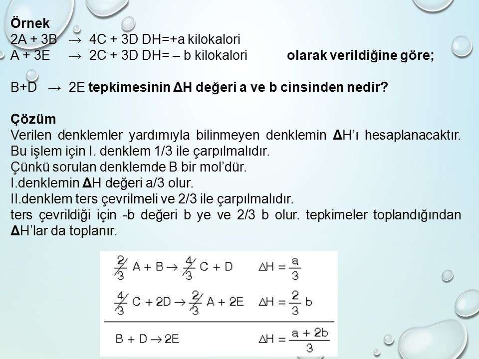 Örnek 2A + 3B → 4C + 3D DH=+a kilokalori. A + 3E → 2C + 3D DH= – b kilokalori olarak verildiğine göre;