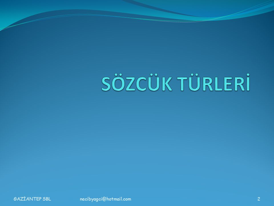 SÖZCÜK TÜRLERİ GAZİANTEP SBL necibyagci@hotmail.com