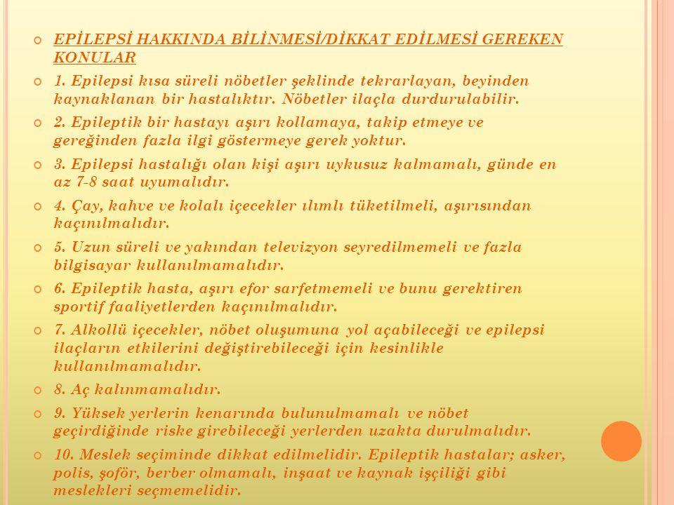 EPİLEPSİ HAKKINDA BİLİNMESİ/DİKKAT EDİLMESİ GEREKEN KONULAR
