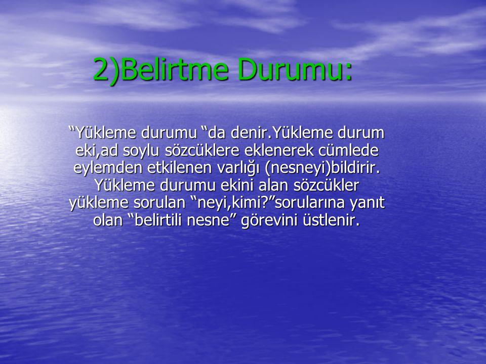 2)Belirtme Durumu: