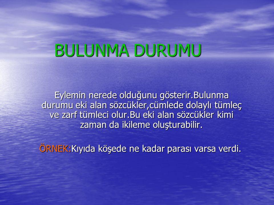 BULUNMA DURUMU