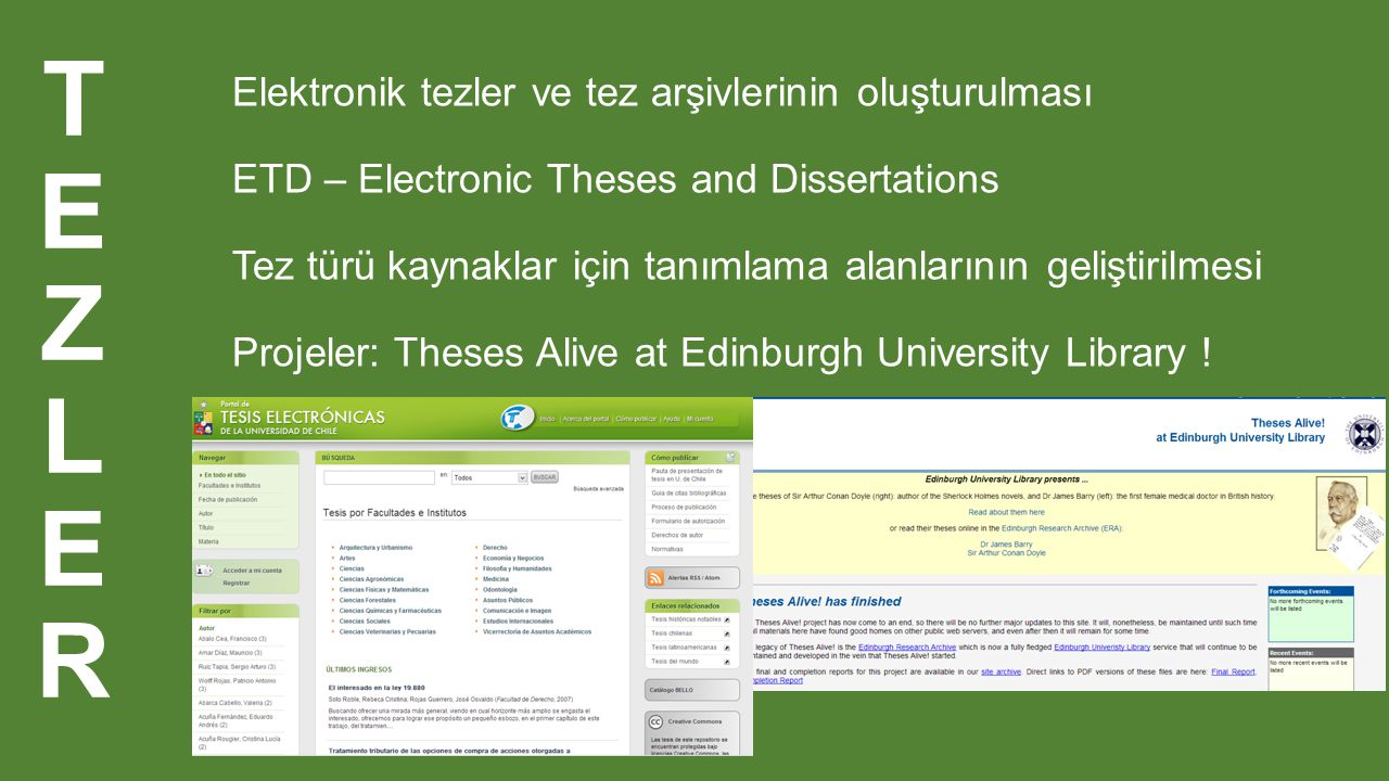 Elektronik tezler ve tez arşivlerinin oluşturulması ETD – Electronic Theses and Dissertations Tez türü kaynaklar için tanımlama alanlarının geliştirilmesi Projeler: Theses Alive at Edinburgh University Library !