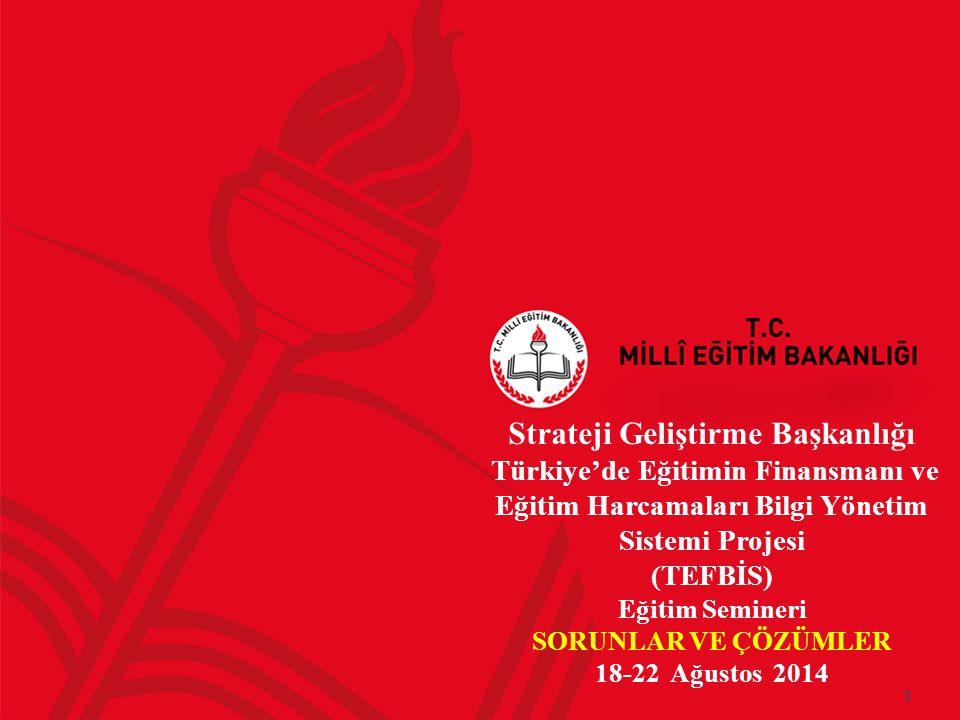 Strateji Geliştirme Başkanlığı Türkiye'de Eğitimin Finansmanı ve Eğitim Harcamaları Bilgi Yönetim Sistemi Projesi (TEFBİS) Eğitim Semineri SORUNLAR VE ÇÖZÜMLER 18-22 Ağustos 2014