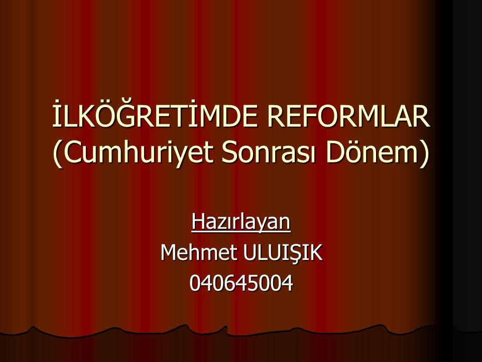 İLKÖĞRETİMDE REFORMLAR (Cumhuriyet Sonrası Dönem)