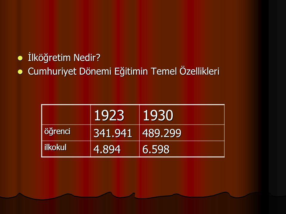 İlköğretim Nedir Cumhuriyet Dönemi Eğitimin Temel Özellikleri. 1923. 1930. öğrenci. 341.941. 489.299.
