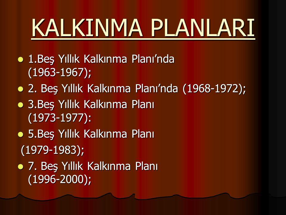 KALKINMA PLANLARI 1.Beş Yıllık Kalkınma Planı'nda (1963-1967);