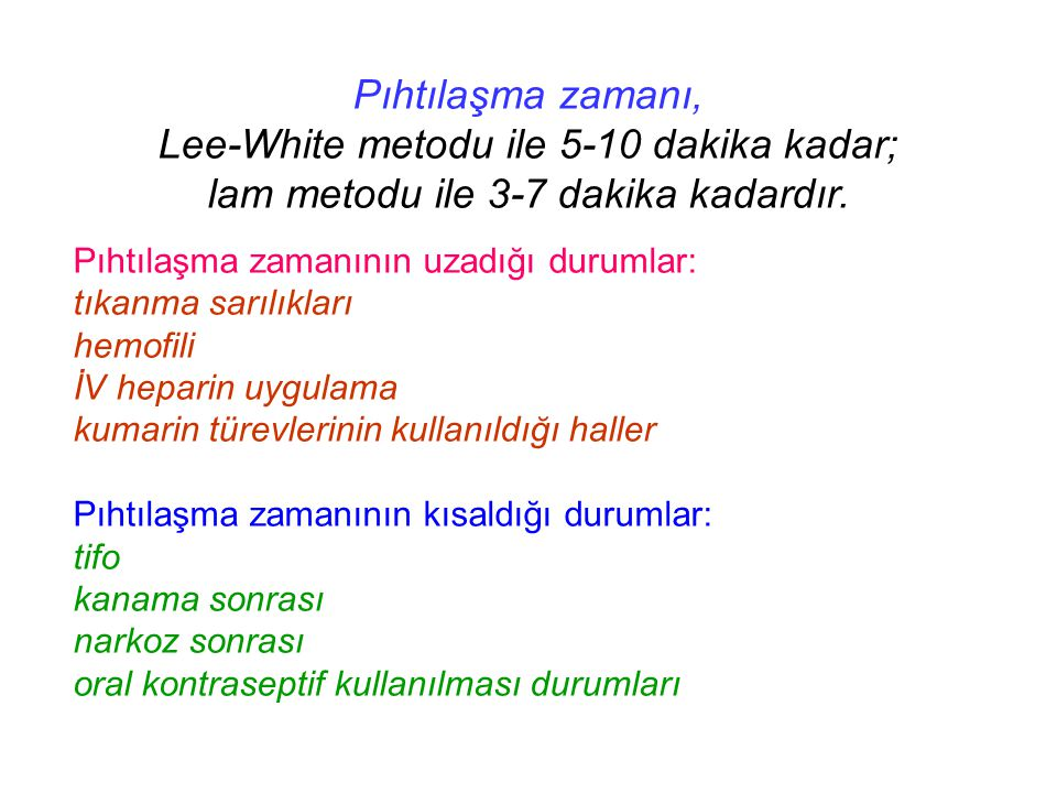 Lee-White metodu ile 5-10 dakika kadar;