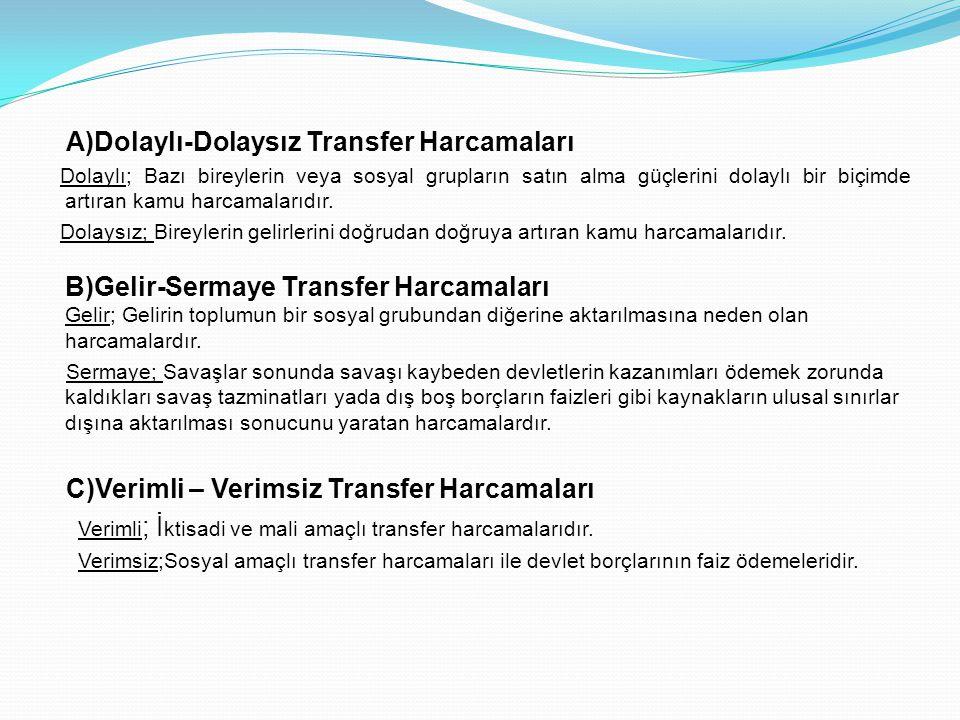 A)Dolaylı-Dolaysız Transfer Harcamaları Dolaylı; Bazı bireylerin veya sosyal grupların satın alma güçlerini dolaylı bir biçimde artıran kamu harcamalarıdır.