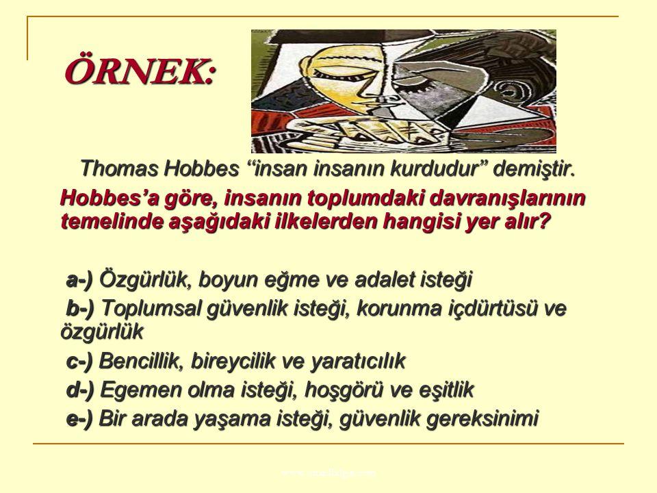 ÖRNEK: Thomas Hobbes ''insan insanın kurdudur'' demiştir.