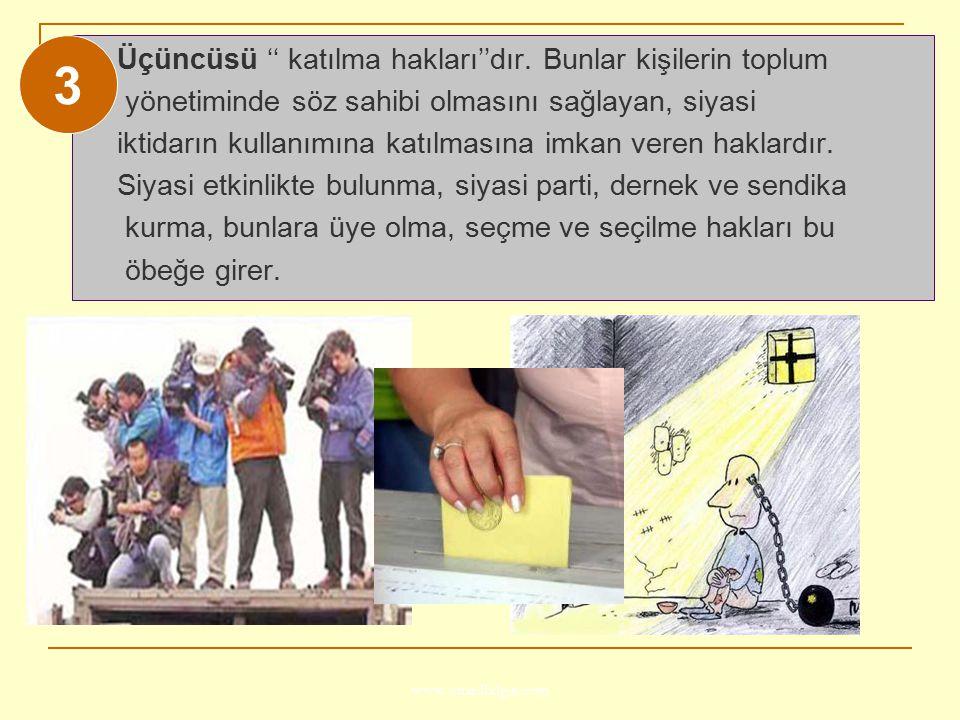 3 Üçüncüsü '' katılma hakları''dır. Bunlar kişilerin toplum