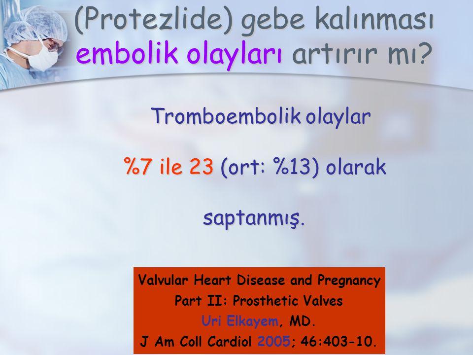 (Protezlide) gebe kalınması embolik olayları artırır mı