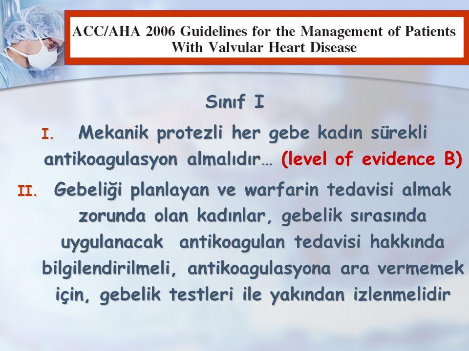 Kılavuz Sınıf I. Mekanik protezli her gebe kadın sürekli antikoagulasyon almalıdır… (level of evidence B)