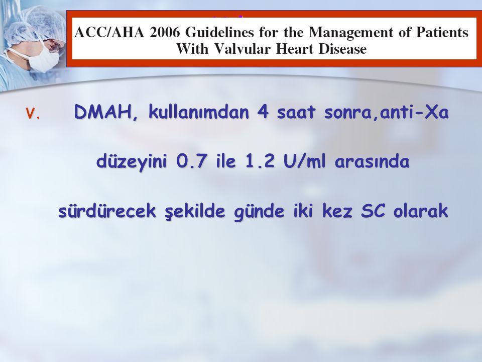 Kılavuz DMAH, kullanımdan 4 saat sonra,anti-Xa düzeyini 0.7 ile 1.2 U/ml arasında sürdürecek şekilde günde iki kez SC olarak.