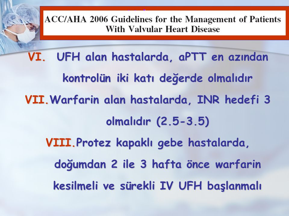 Warfarin alan hastalarda, INR hedefi 3 olmalıdır (2.5-3.5)