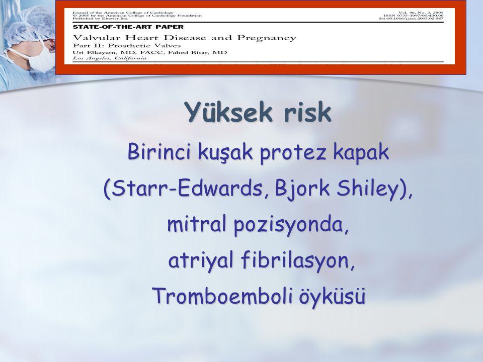 Yüksek risk Birinci kuşak protez kapak (Starr-Edwards, Bjork Shiley),