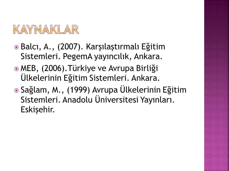 KAYNAKLAR Balcı, A., (2007). Karşılaştırmalı Eğitim Sistemleri. PegemA yayıncılık, Ankara.
