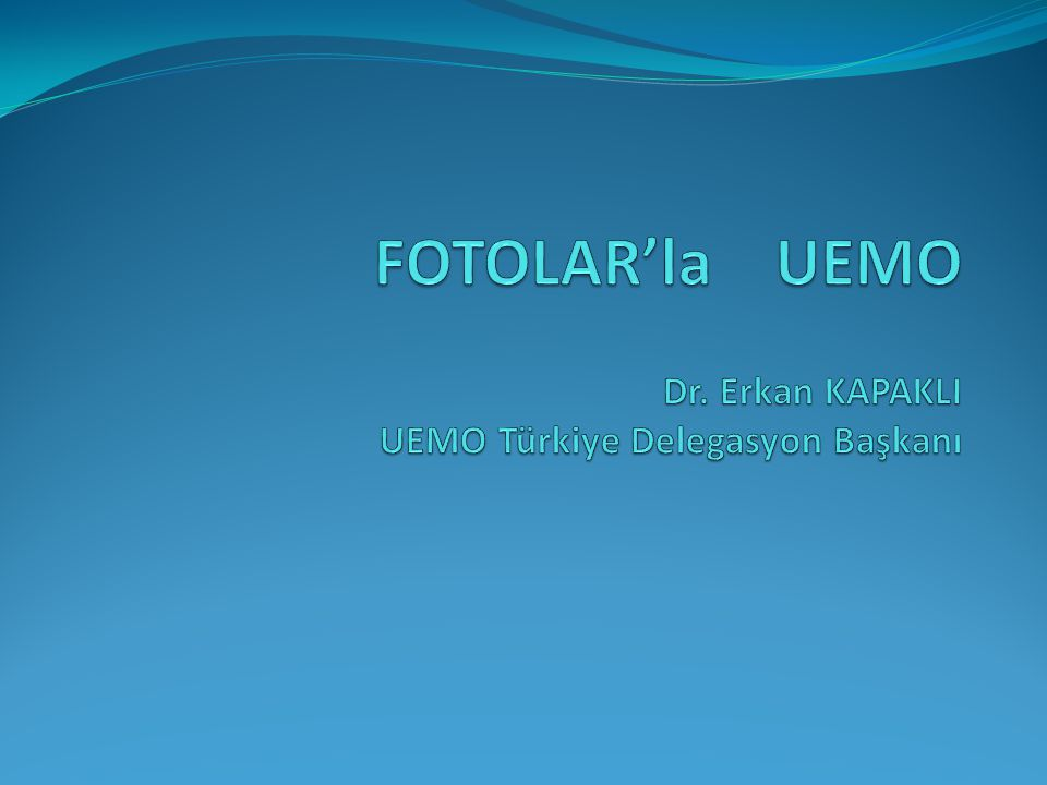 FOTOLAR'la UEMO Dr. Erkan KAPAKLI UEMO Türkiye Delegasyon Başkanı