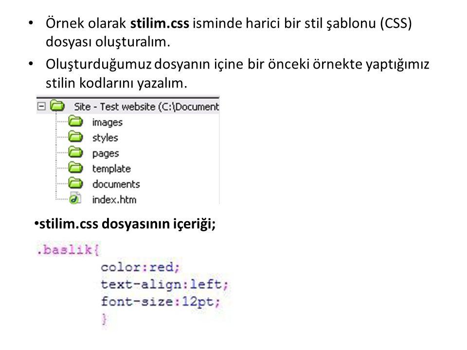 Örnek olarak stilim.css isminde harici bir stil şablonu (CSS) dosyası oluşturalım.