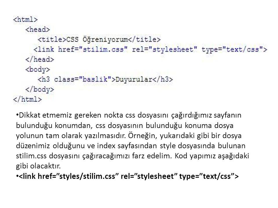 Dikkat etmemiz gereken nokta css dosyasını çağırdığımız sayfanın bulunduğu konumdan, css dosyasının bulunduğu konuma dosya yolunun tam olarak yazılmasıdır. Örneğin, yukarıdaki gibi bir dosya düzenimiz olduğunu ve index sayfasından style dosyasında bulunan stilim.css dosyasını çağıracağımızı farz edelim. Kod yapımız aşağıdaki gibi olacaktır.