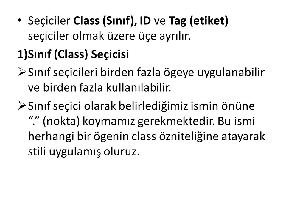 Seçiciler Class (Sınıf), ID ve Tag (etiket) seçiciler olmak üzere üçe ayrılır.