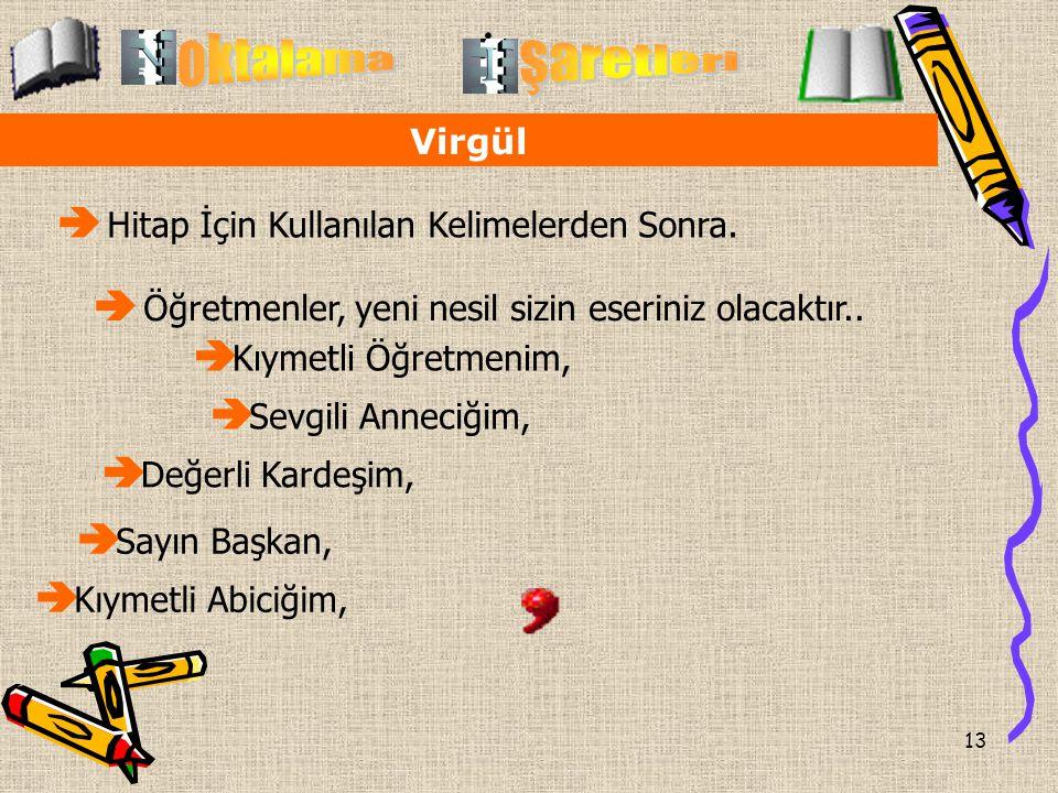 . oktalama şaretleri Virgül Hitap İçin Kullanılan Kelimelerden Sonra.