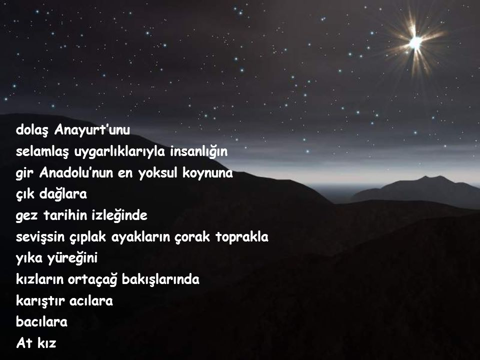 dolaş Anayurt'unu selamlaş uygarlıklarıyla insanlığın. gir Anadolu'nun en yoksul koynuna. çık dağlara.