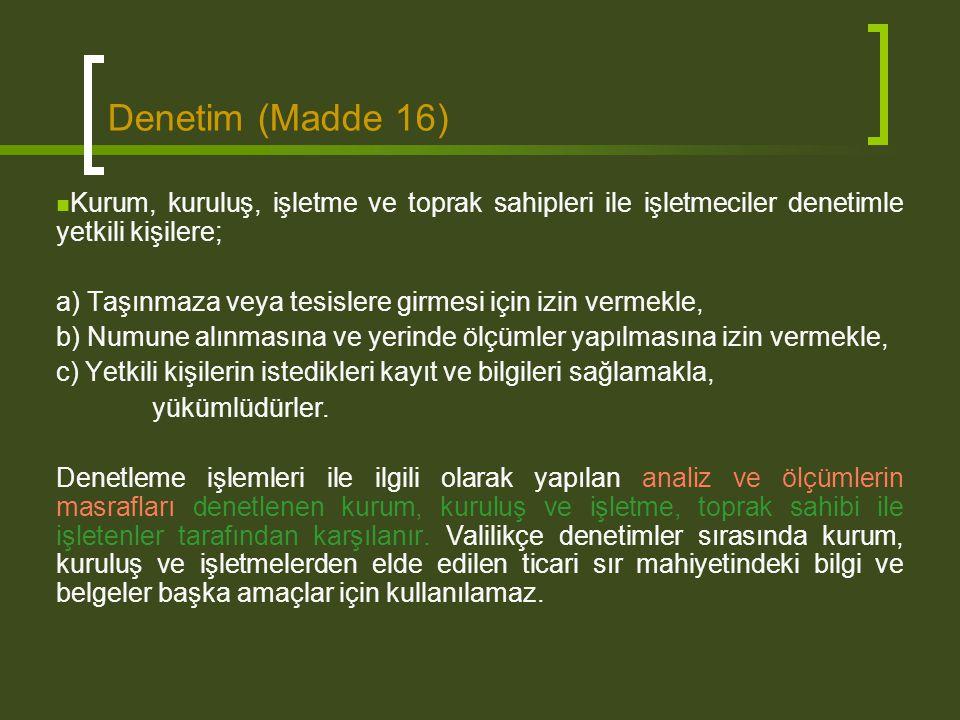 Denetim (Madde 16) Kurum, kuruluş, işletme ve toprak sahipleri ile işletmeciler denetimle yetkili kişilere;