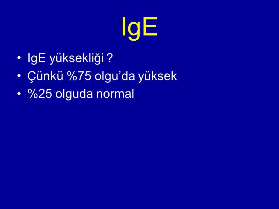 IgE IgE yüksekliği Çünkü %75 olgu'da yüksek %25 olguda normal