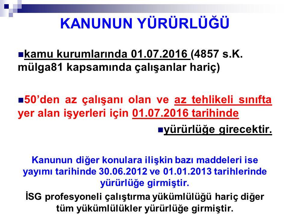 KANUNUN YÜRÜRLÜĞÜ kamu kurumlarında 01.07.2016 (4857 s.K. mülga81 kapsamında çalışanlar hariç)