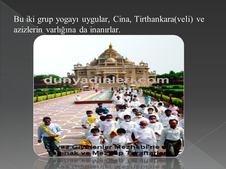Bu iki grup yogayı uygular, Cina, Tirthankara(veli) ve azizlerin varlığına da inanırlar.