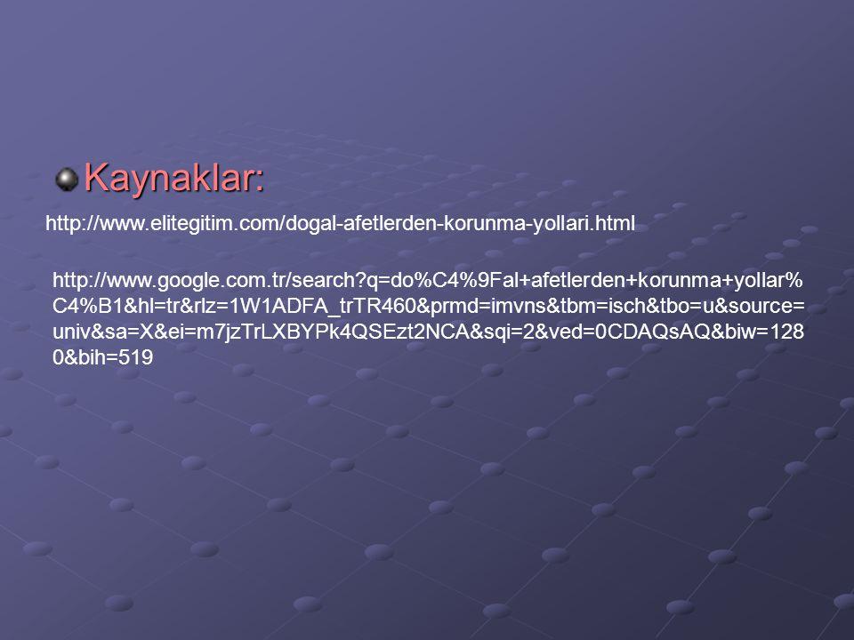 Kaynaklar: http://www.elitegitim.com/dogal-afetlerden-korunma-yollari.html.