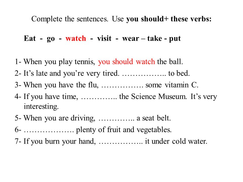 Complete the sentences. Use you should+ these verbs: