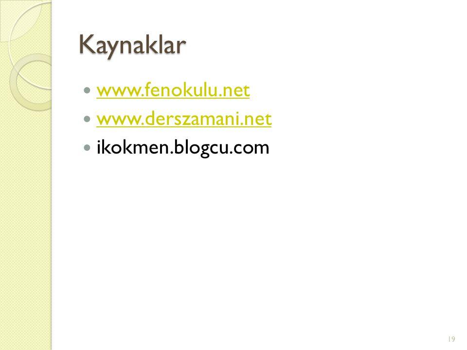 Kaynaklar www.fenokulu.net www.derszamani.net ikokmen.blogcu.com