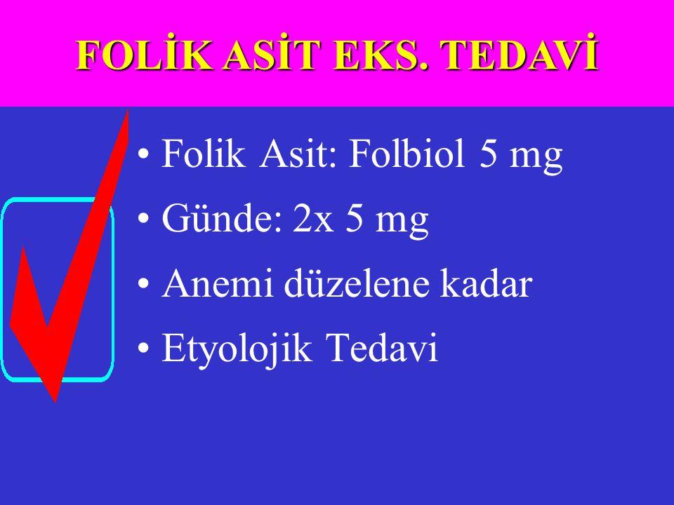 FOLİK ASİT EKS. TEDAVİ Folik Asit: Folbiol 5 mg Günde: 2x 5 mg
