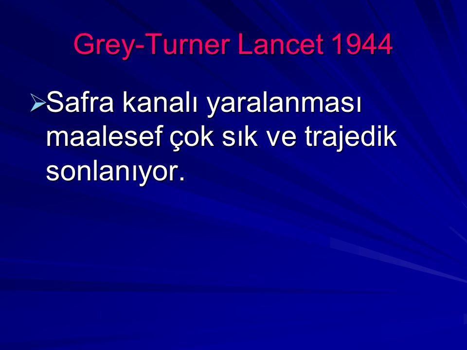 Grey-Turner Lancet 1944 Safra kanalı yaralanması maalesef çok sık ve trajedik sonlanıyor.