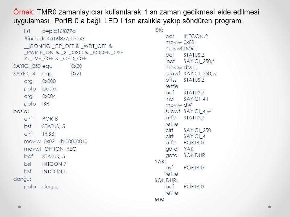 Örnek: TMR0 zamanlayıcısı kullanılarak 1 sn zaman gecikmesi elde edilmesi uygulaması. PortB.0 a bağlı LED i 1sn aralıkla yakıp söndüren program.
