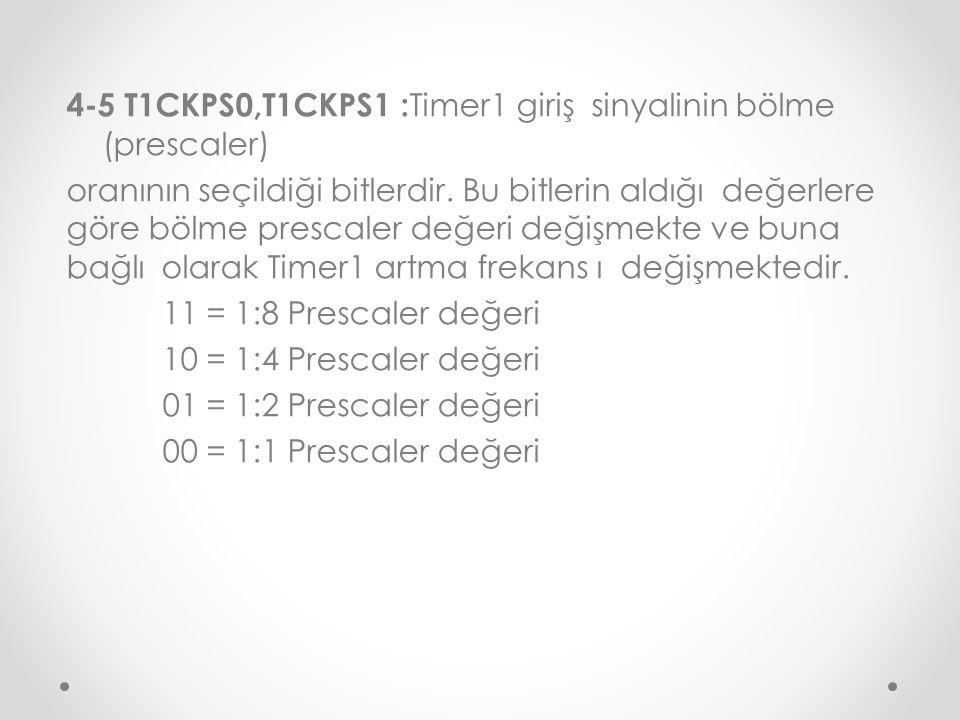 4-5 T1CKPS0,T1CKPS1 :Timer1 giriş sinyalinin bölme (prescaler) oranının seçildiği bitlerdir.