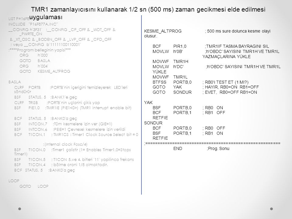 TMR1 zamanlayıcısını kullanarak 1/2 sn (500 ms) zaman gecikmesi elde edilmesi uygulaması