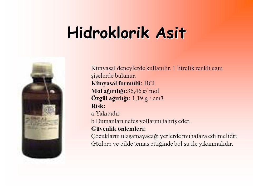 Hidroklorik Asit Kimyasal deneylerde kullanılır. 1 litrelik renkli cam şişelerde bulunur. Kimyasal formülü: HCl.
