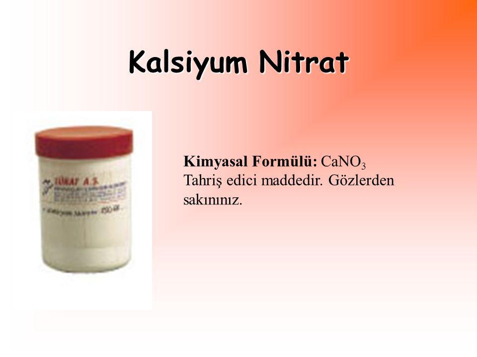 Kalsiyum Nitrat Kimyasal Formülü: CaNO3 Tahriş edici maddedir. Gözlerden sakınınız.