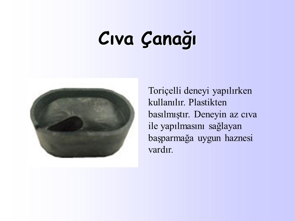 Cıva Çanağı Toriçelli deneyi yapılırken kullanılır.