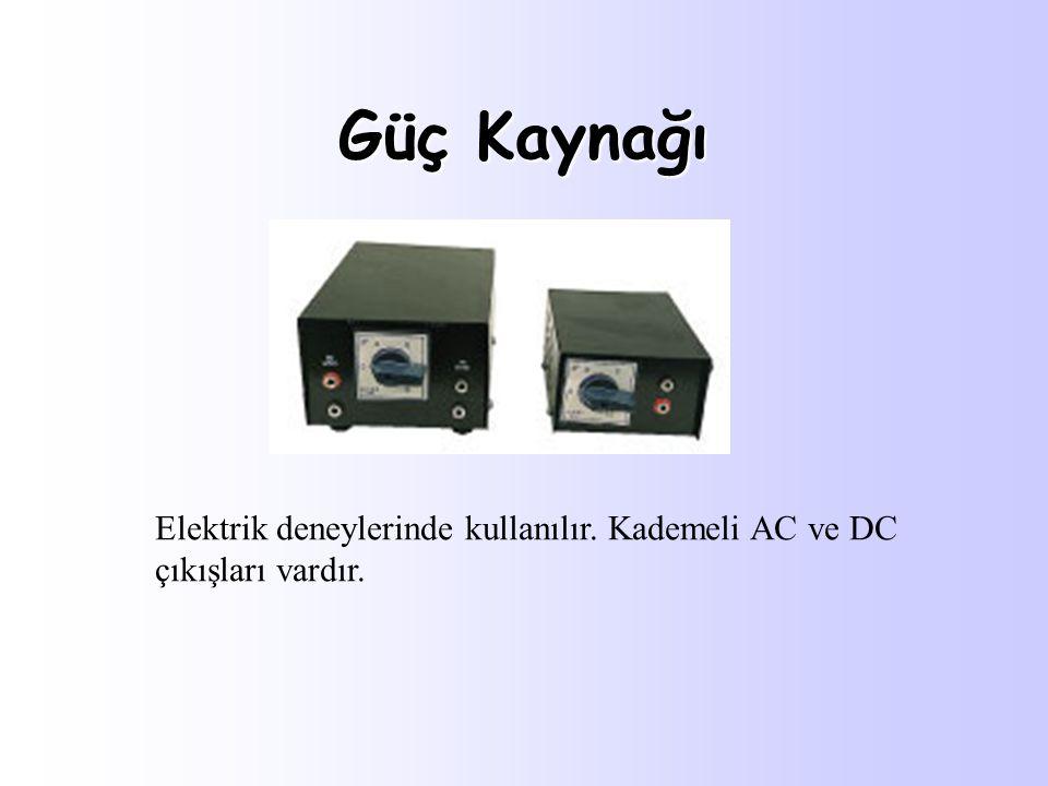 Güç Kaynağı Elektrik deneylerinde kullanılır. Kademeli AC ve DC çıkışları vardır.