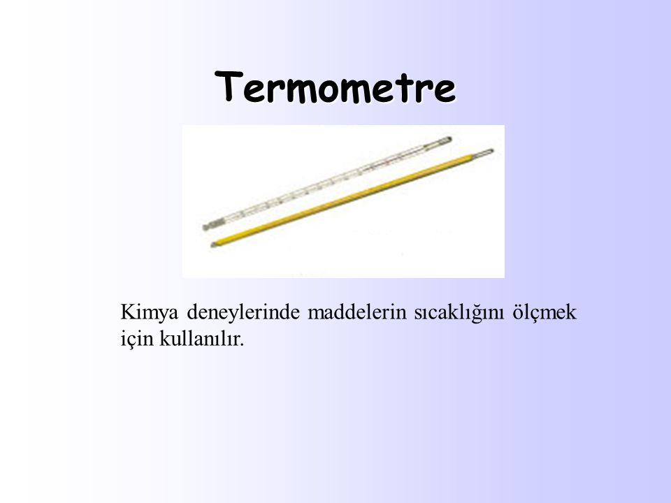 Termometre Kimya deneylerinde maddelerin sıcaklığını ölçmek için kullanılır.